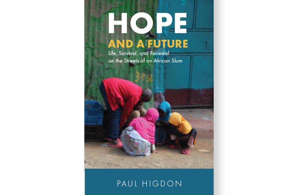 Hope and a Future: Life, Survival, and Renewal on the Streets of an African Slum by Paul Higdon