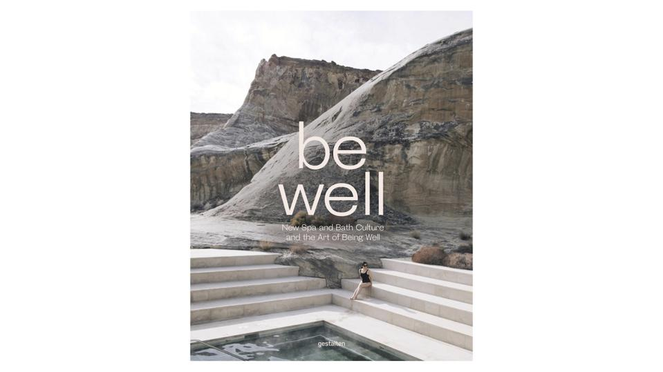Be Well: New Spa and Bath Culture and the Art of Being Well by gestalten and Kari Molvar