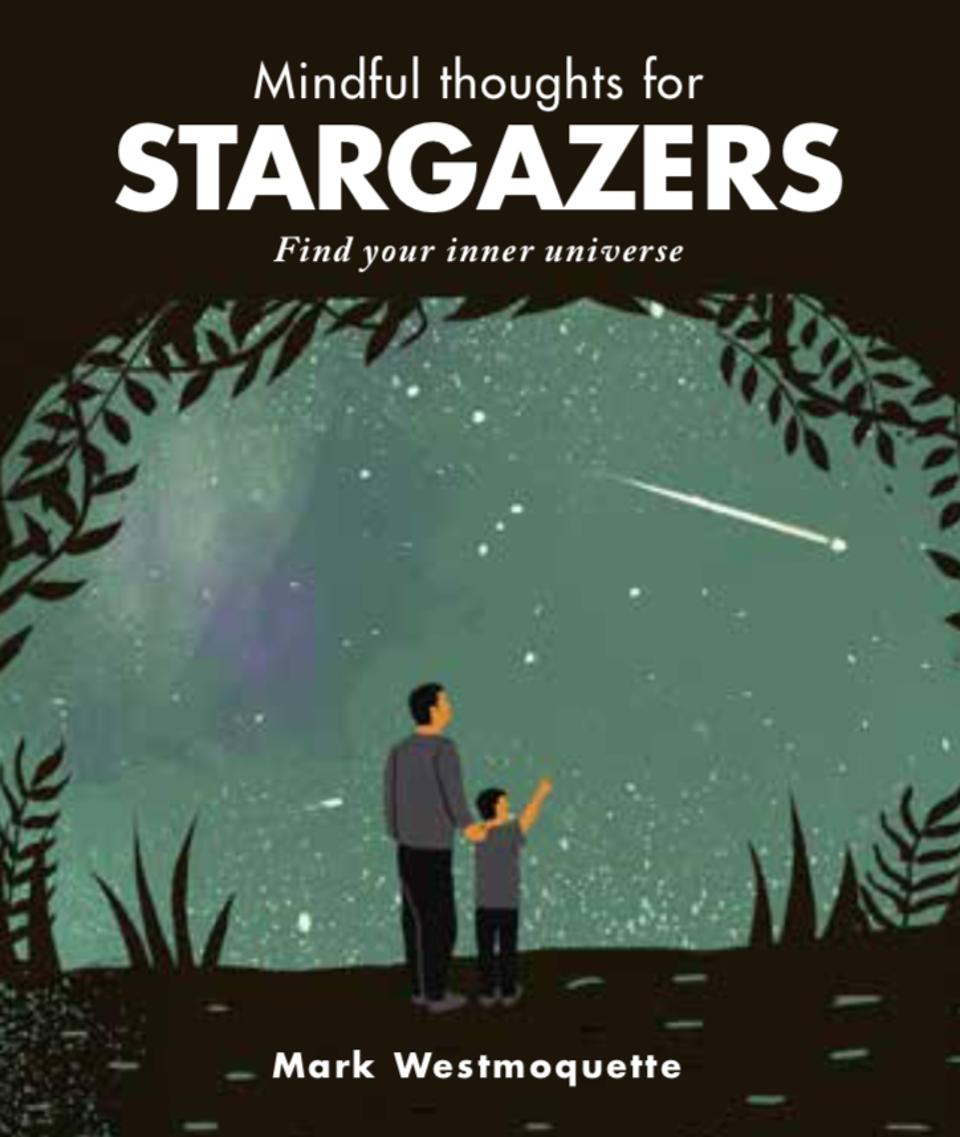 """""""Mindful Thoughts for Stargazers: Find your inner universe"""" by Mark Westmoquette"""