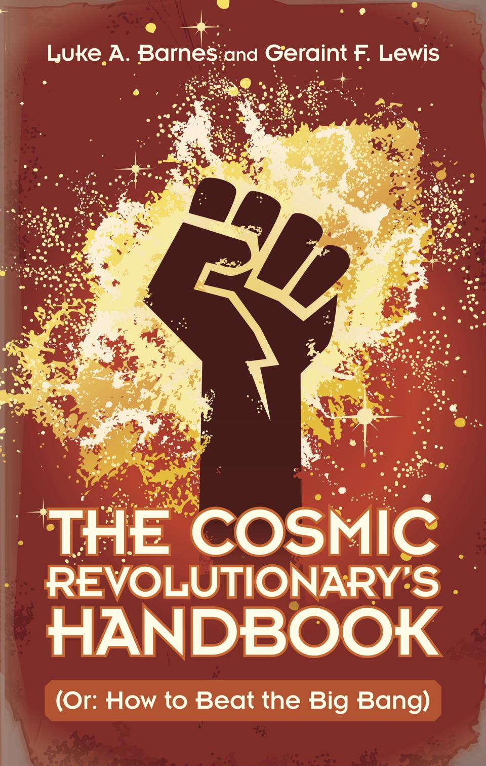 The Cosmic Revolutionary's Handbook (Or: How to Beat the Big Bang) By Luke A. Barnes and Geraint F. Lewis