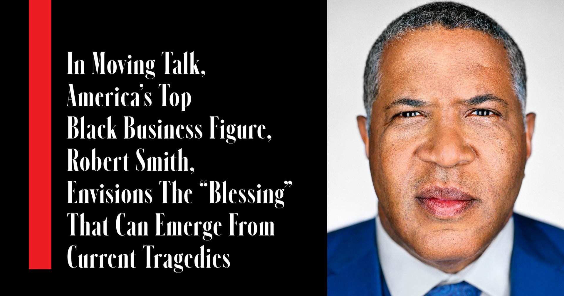 """In Moving Talk, America's Top Black Business Figure, Robert Smith, Envisions The """"Blessing"""" That Can Emerge From Current Tragedies"""