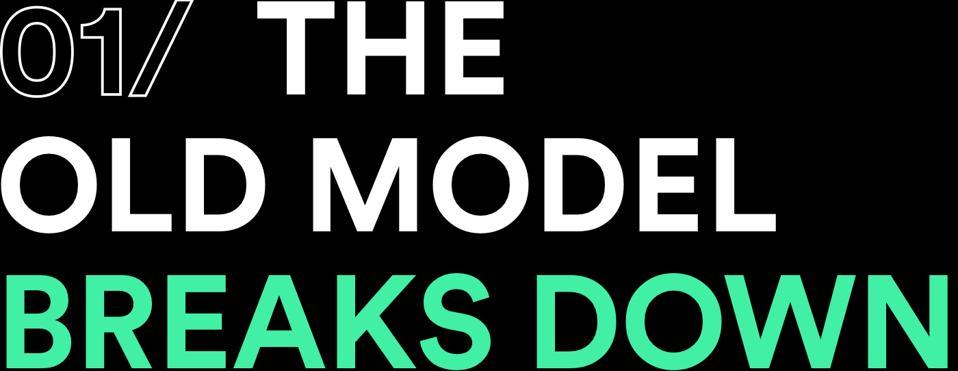 01/ The Old Model Breaks Down