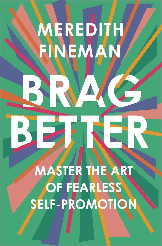 Meredith Fineman's book, BRAG BETTER