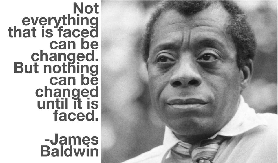 Nothing can be changed until it is faced.