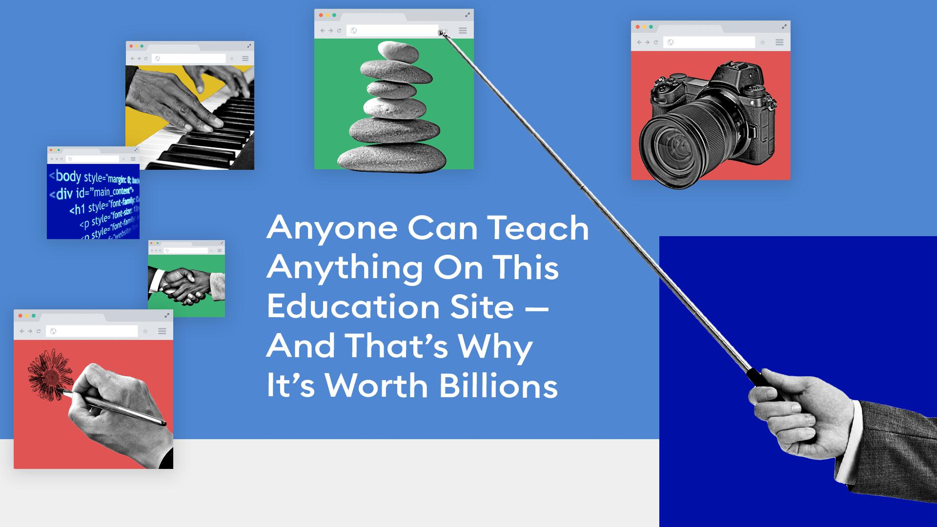 Anyone Can Teach Anything On This Education Site—And That's Why It's Worth Billions