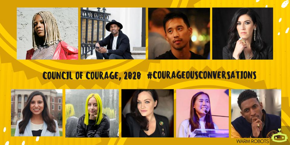 Council of Courage, 2020. These 9 were chosen for their outspoken way of sparking new conversations within their communities.