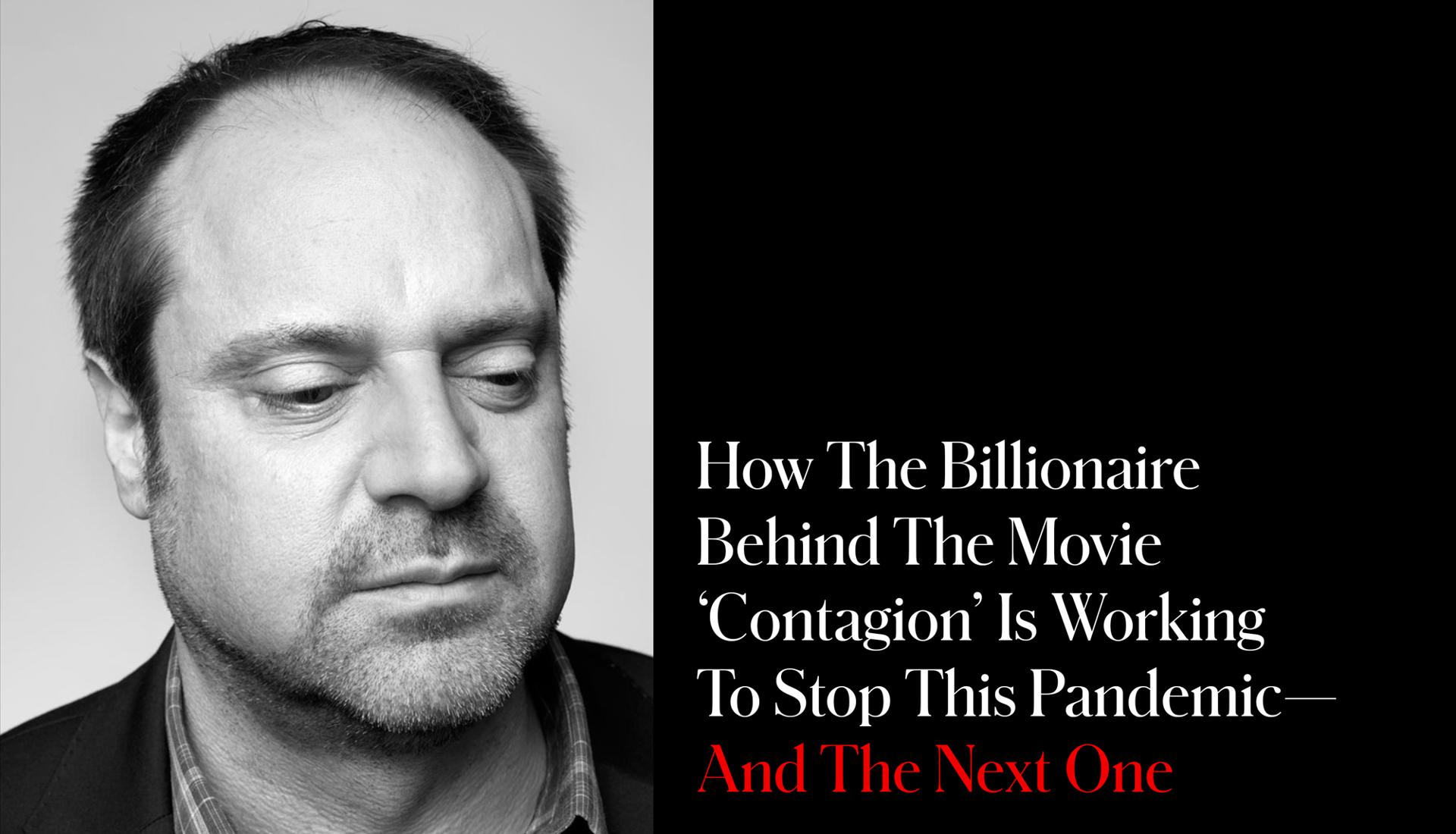 How The Billionaire Behind The Movie 'Contagion' Is Working To Stop This Pandemic—And The Next One