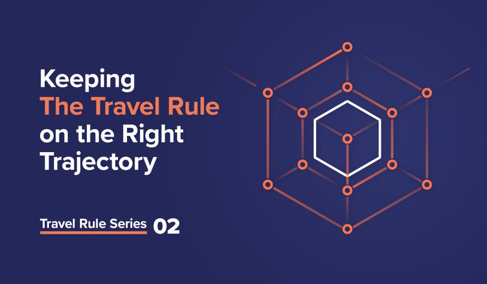 Travel Rule Series 02 - Keeping The Travel Rule on the Right Trajectory