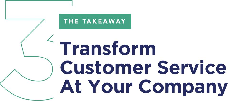 The Takeaway: Transform Customer Service At Your Company