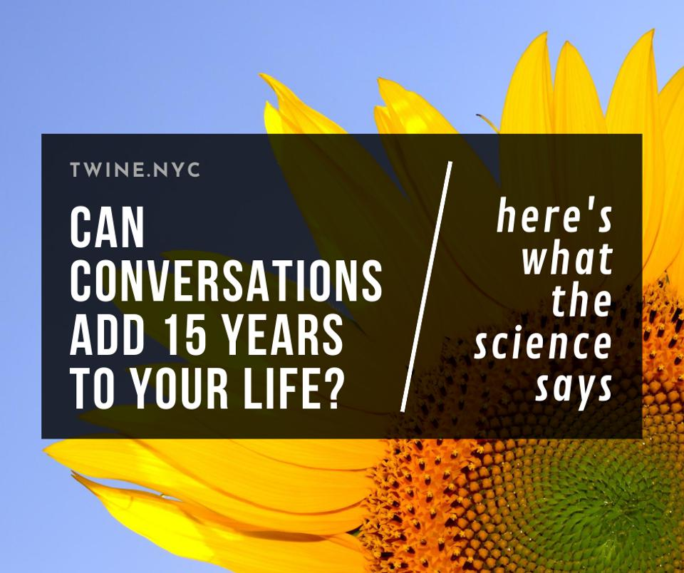 Can conversations add 15 years to your life? Here's what the science says!