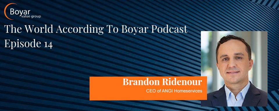The World According to Boyar Podcast Featuring Special Guest Brandon Ridenour CEO of ANGI Homeservices