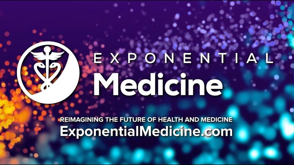 Exponential Medicine- Reimagining the Future of Health and Medicine