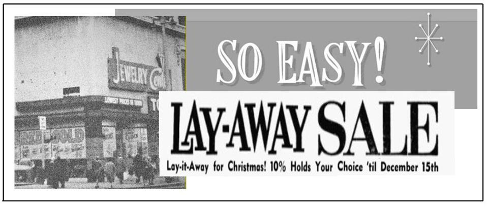 Buy Now, Pay Later is a riff on the old Lay-Away promotions of the mid-twentieth century
