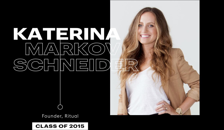 Katerina Markov Schneider, Founder, Ritual, Class of 2015
