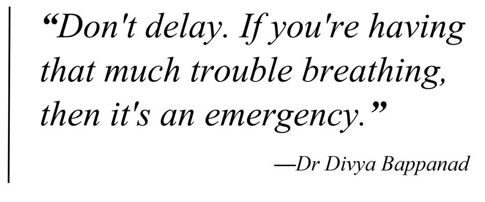 Pull quote: ″Don't delay. If you're having that much trouble breathing, then it's an emergency.″