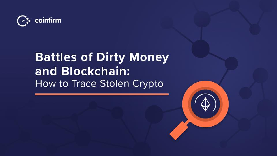 Battles Of Dirty Money And Blockchain: How To Trace Stolen Crypto