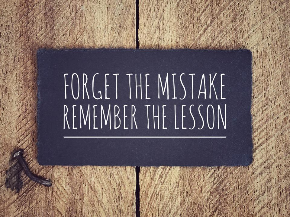 Motivational and inspirational quote. - 'Forget the mistake, remember the lesson'