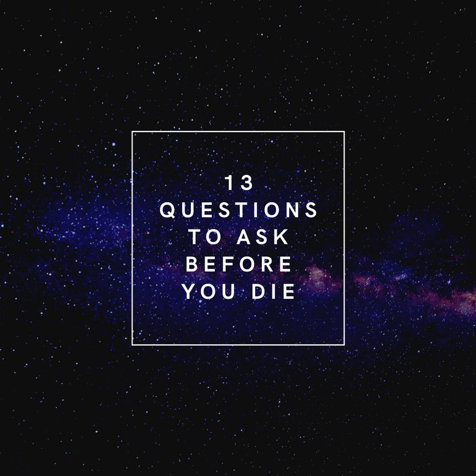 13 questions to ask before you die