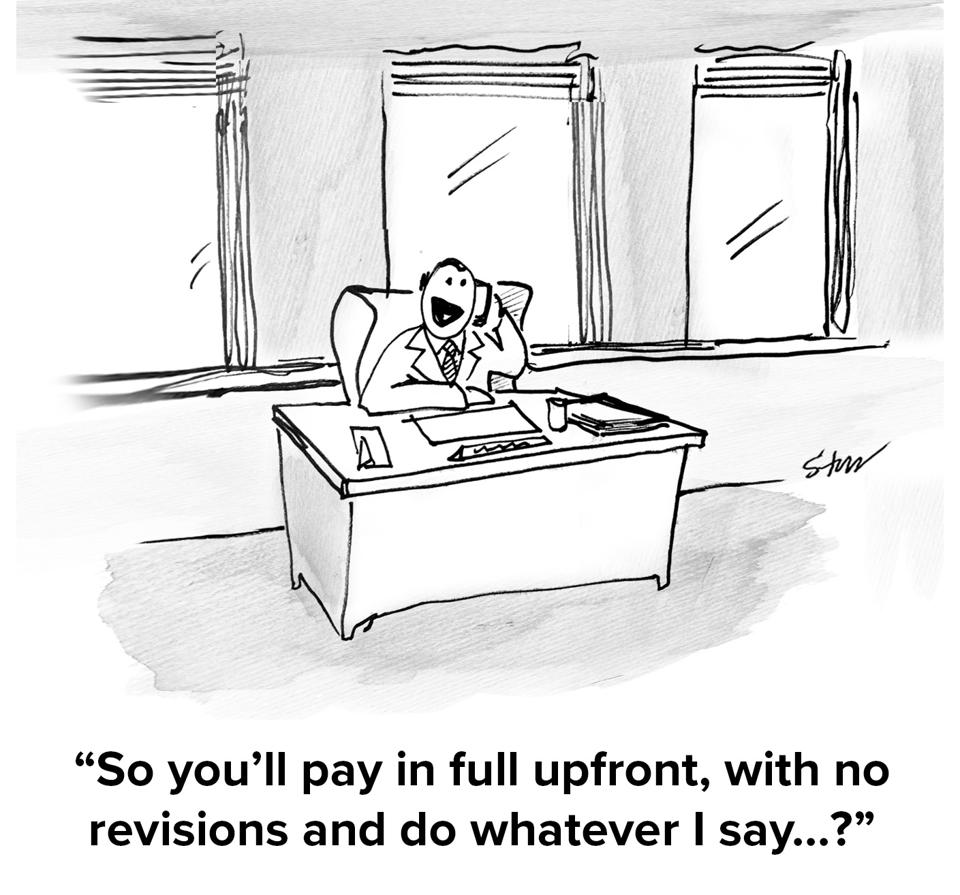 A businessman at a desk in an office talking on a phone saying ″So you'll pay in full upfront, with no revisions and do whatever I say...?″