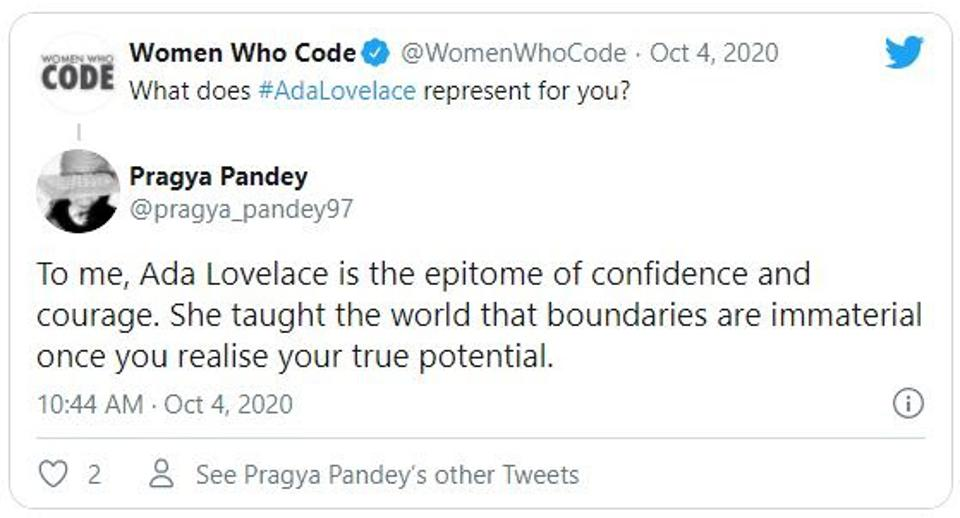 Question by @WomenWhoCode: What does Ada Lovelace represent for you? answer by @pragya_pandey97 To me, Ada Lovelace is the epitome of confience and courage. She taught the world that boundries are immaterial once you realize your true potential.