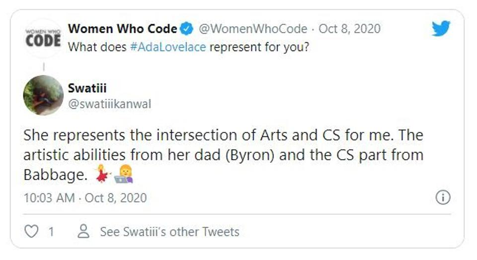 Question by @WomenWhoCode: What does Ada Lovelace represent to you? answer by @swatiiikanwal: She represents the intersection of Arts and CS for me. The artistic abilities from her dad (Byron) and the CS part from Babbage. via Twitter