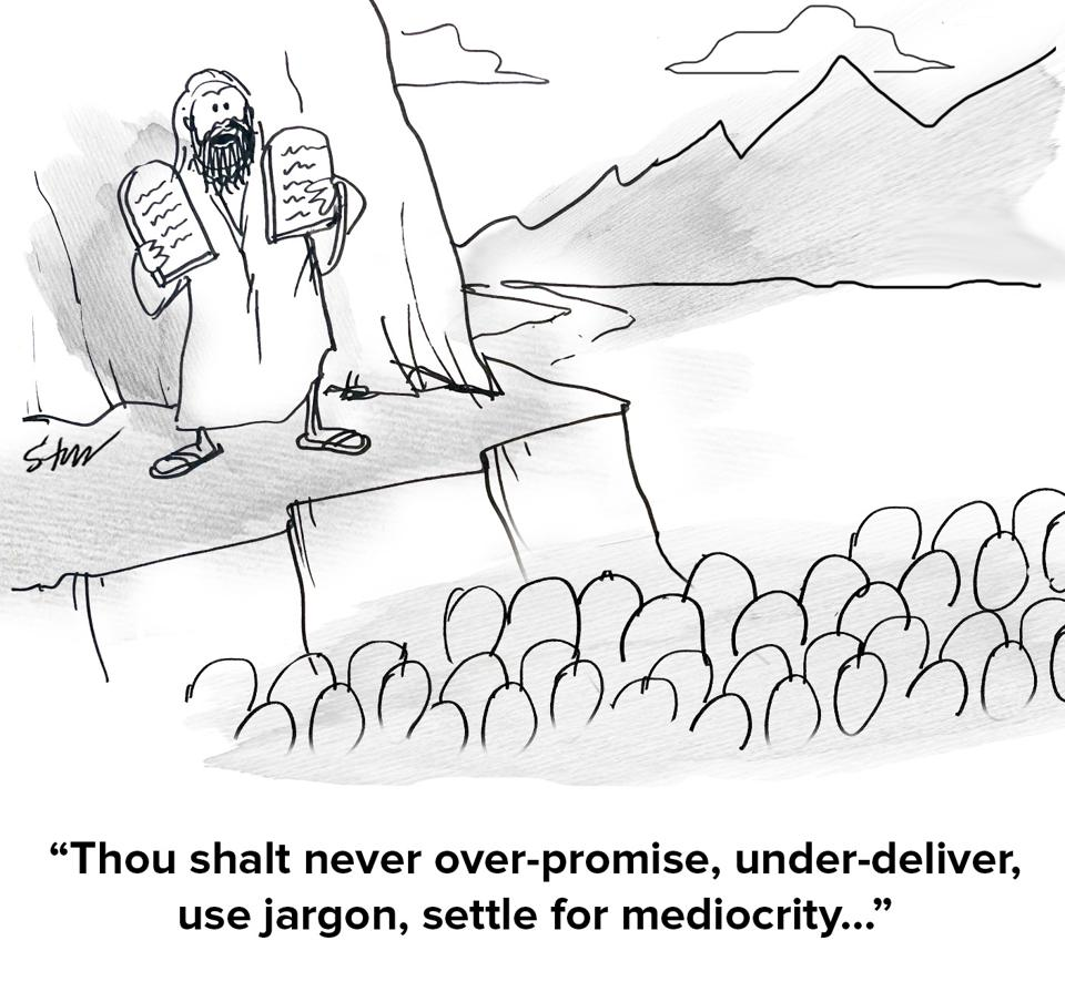 Stickman style cartoon of a Moses-like character on a mountaintop holding stone tablets and addressing a crowd of people looking up and he's saying to them ″Thou shalt never over-promise, under-deliver, use jargon, settle for mediocrity...″