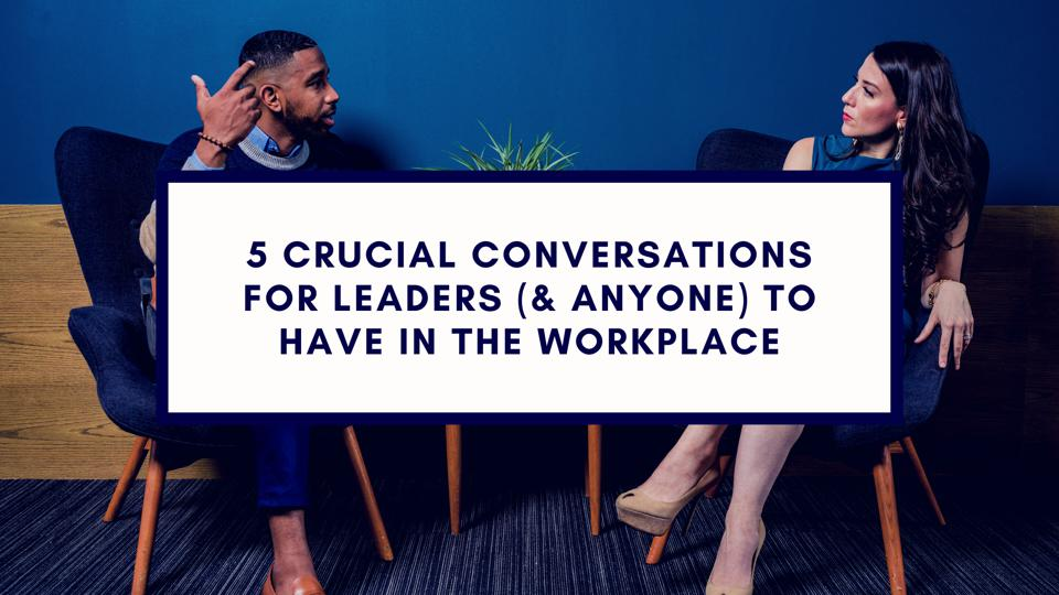 5 Crucial Conversations For Leaders (and Anyone) To Have In The Workplace