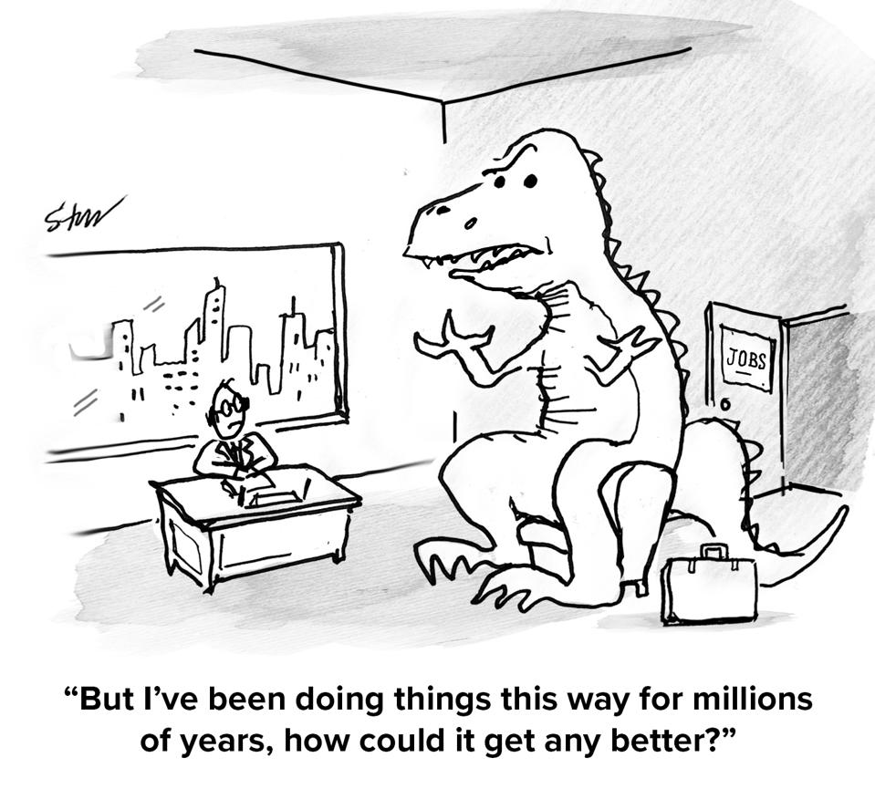 A dinosaur in an office saying to the man sitting at the desk ″But I've been doing things this way for millions of years, how could it get any better?″