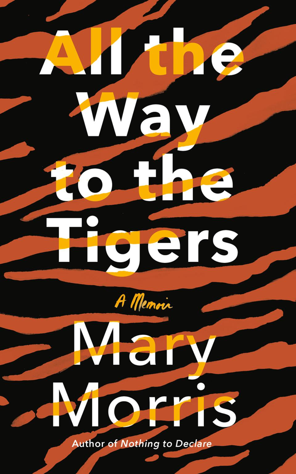 Book All the Way to the Tigers by Mary Morris