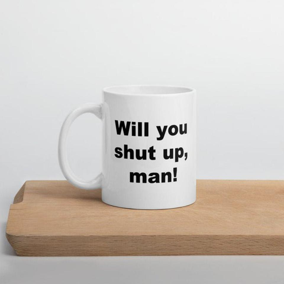Will You Shut Up Man Joe Biden Mug Shut Up Man Mug Joe