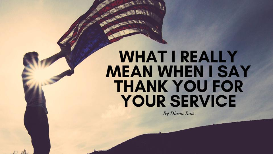 What I Really Mean When I Say Thank You For Your Service