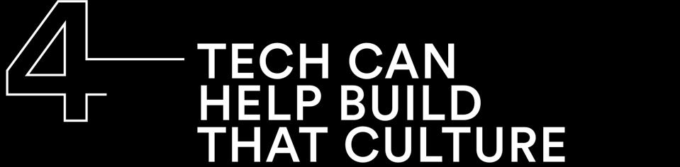 Tech can help build that culture