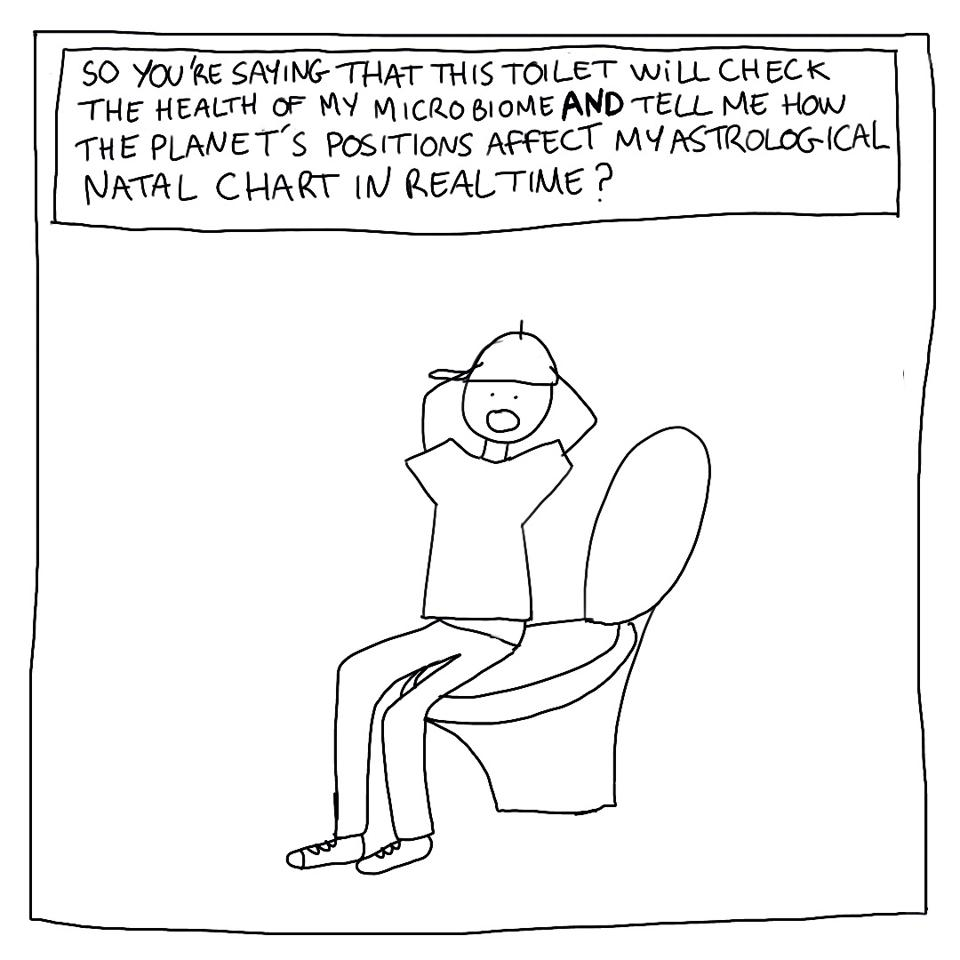 A stick figure sitting on a toilet. He says, ″So you're saying that this toilet will check the health of my microbiome AND tell me how the planet's positions affect my astrological natal chart in real time?″
