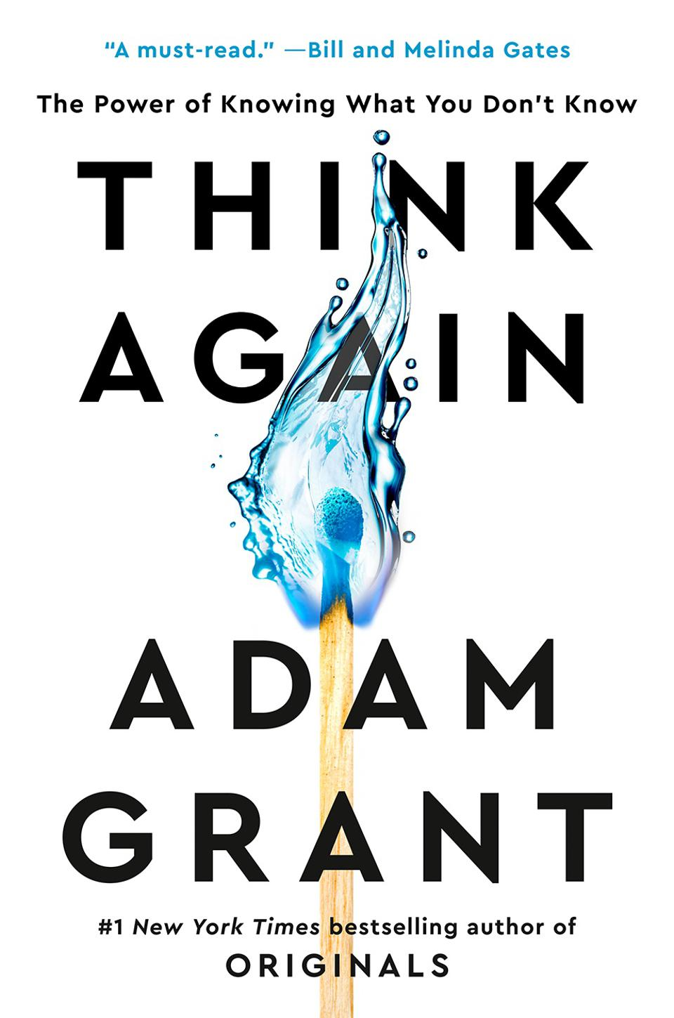 Dr. Adam Grant's new book, Think Again, pushes the reader to have the curiosity of a scientist.