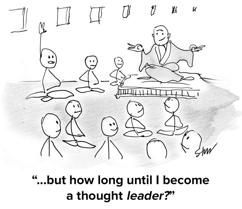 Zen master meditating with students and one of them is asking ″but how long until I become a thought LEADER?″