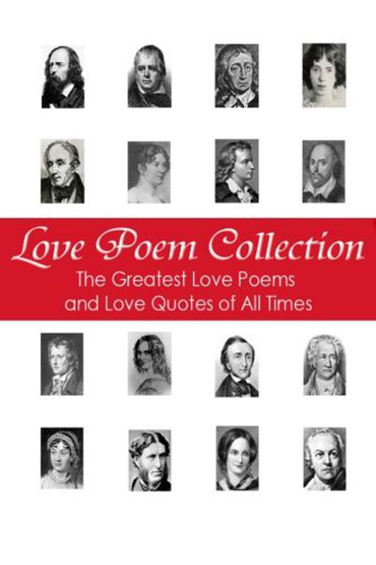 For the Romantic Poet Love Poem Collection: The Greatest Love Poems of All Time