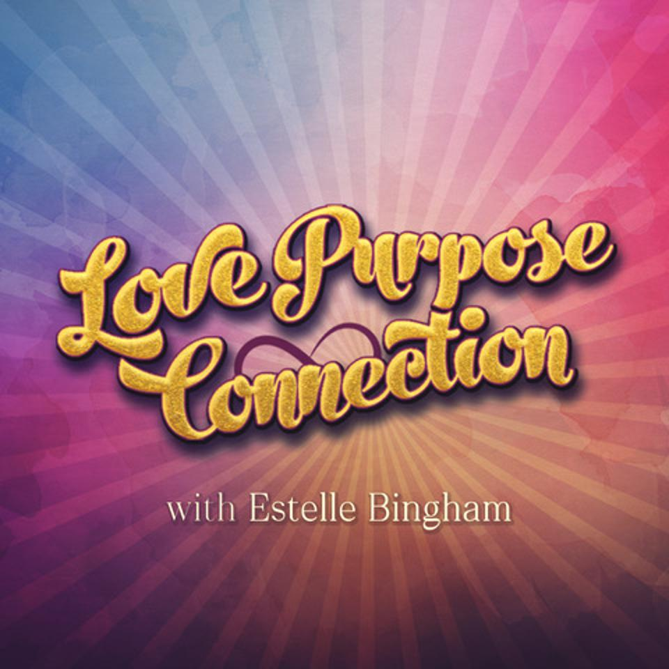 Love Purpose Connection, a new podcast by Estelle Bingham