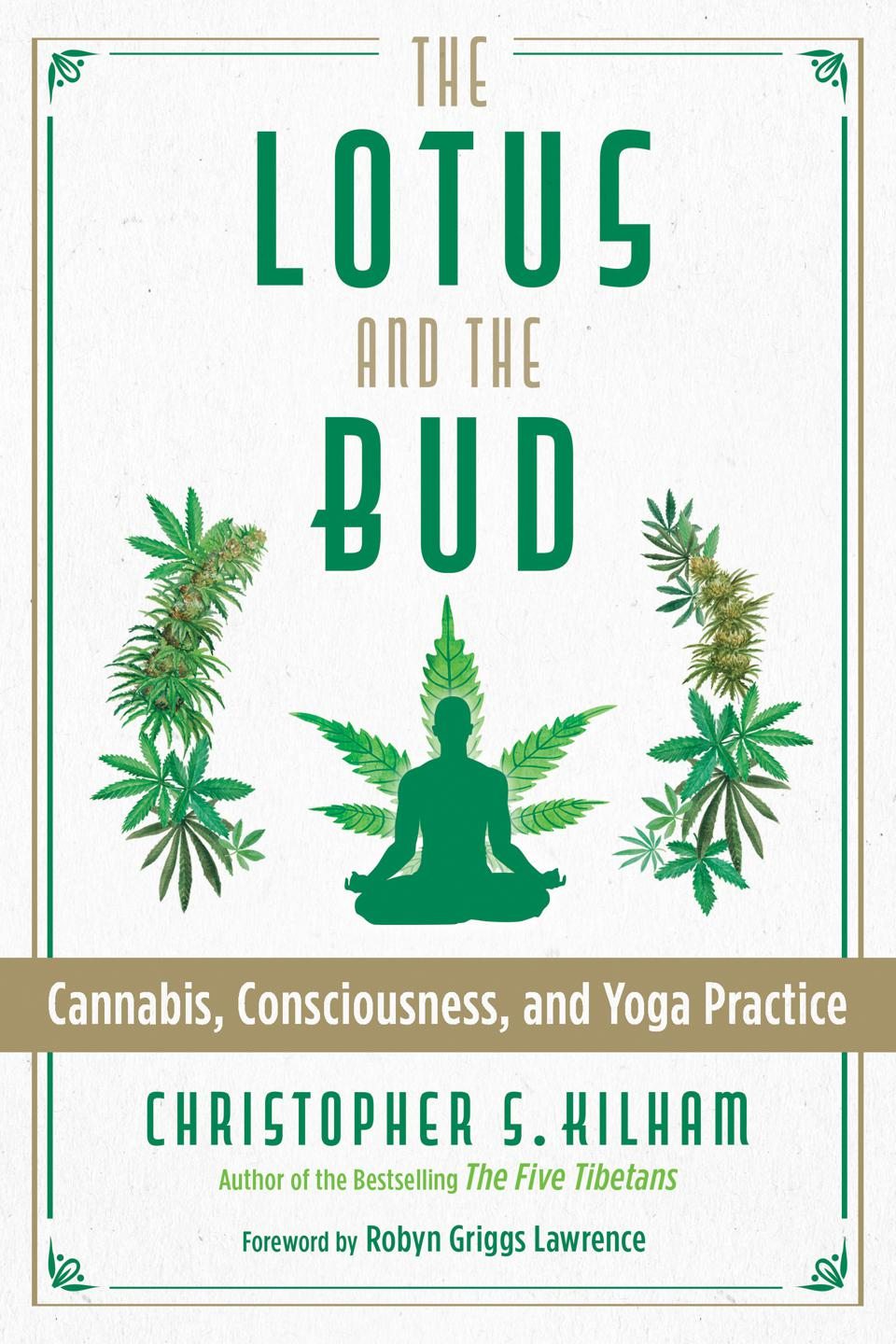 Christopher S. Kilham's new book ″The Lotus and The Bud″ takes a close look at cannabis and consciousness.