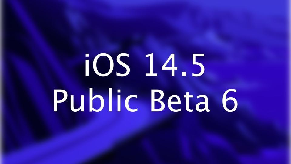 iOS 14.5 Public Beta 6