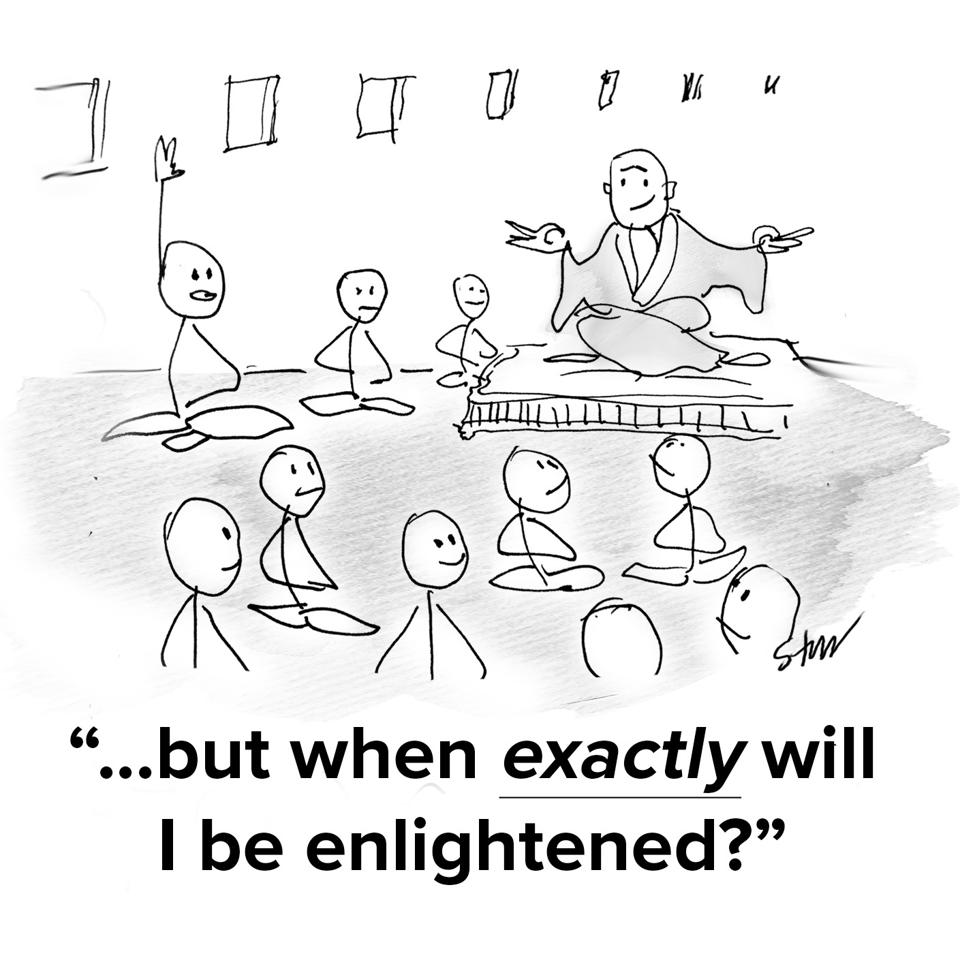People meditating around a monk and one of them has their hand up and is asking ″but when exactly will I be enlightened?″