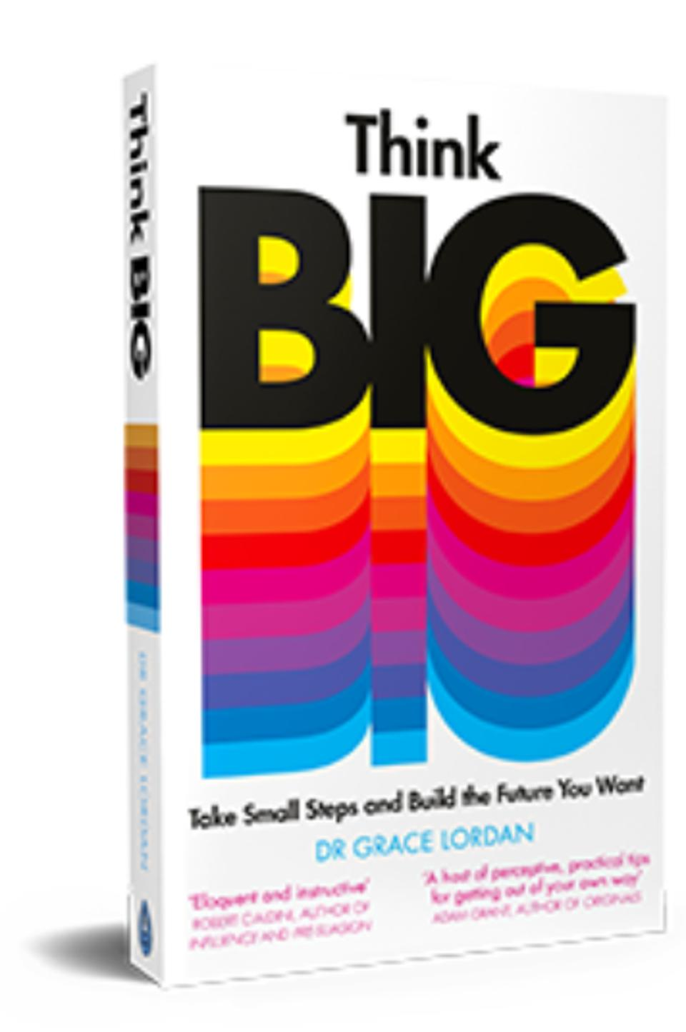 Think Big, a new book by Dr. Grace Lordan provides a blueprint offering small steps that can lead to big career changes.