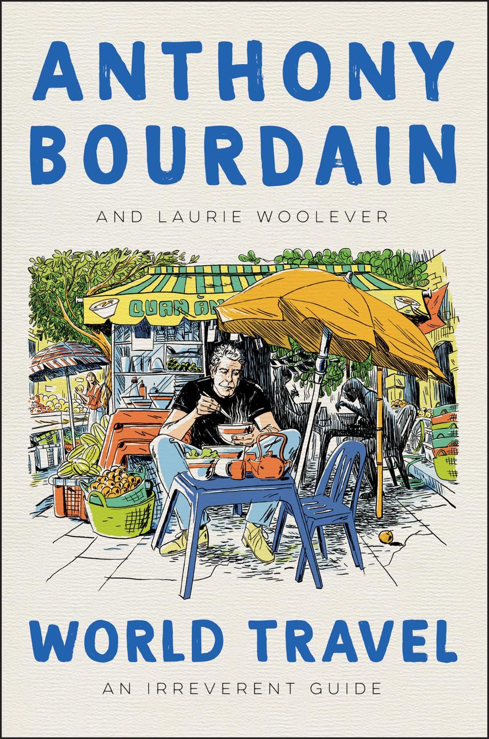 ″World Travel: An Irreverent Guide″ by Anthony Bourdain and Laurie Woolever