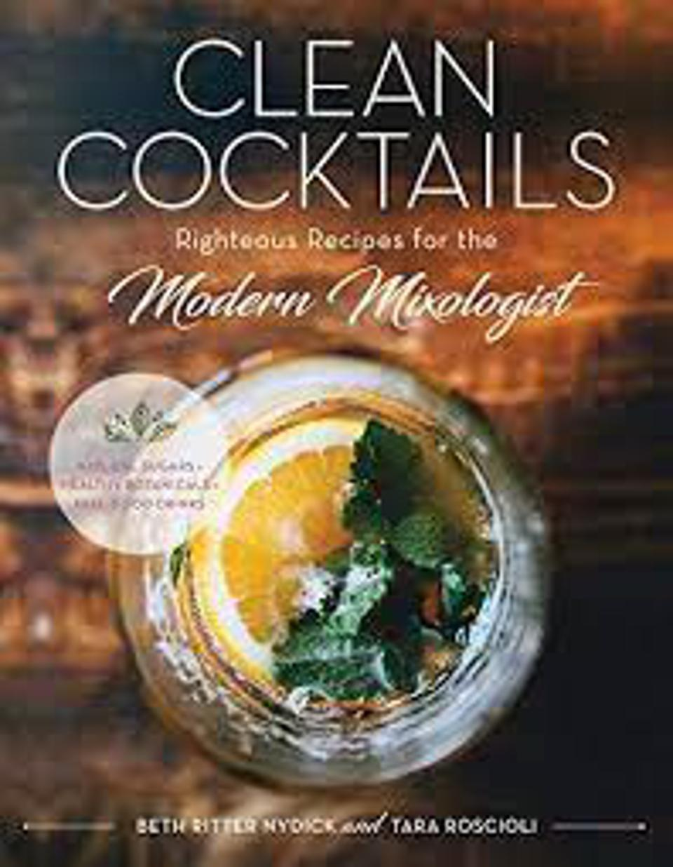 Clean Cocktails, Righteous Recipes for the Modern Mixologist