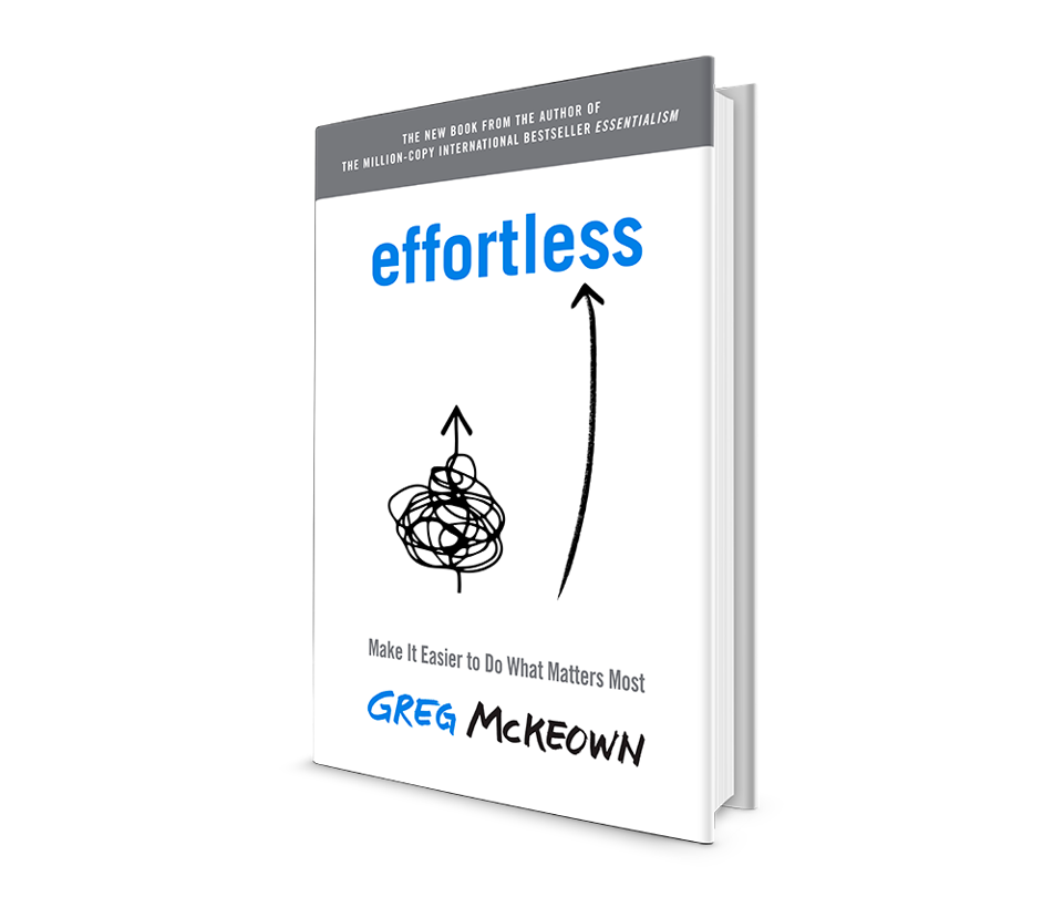 Effortless, the new book by Greg McKeown, focuses on how to avoid overthinking and managing tasks in a way that is effortless.