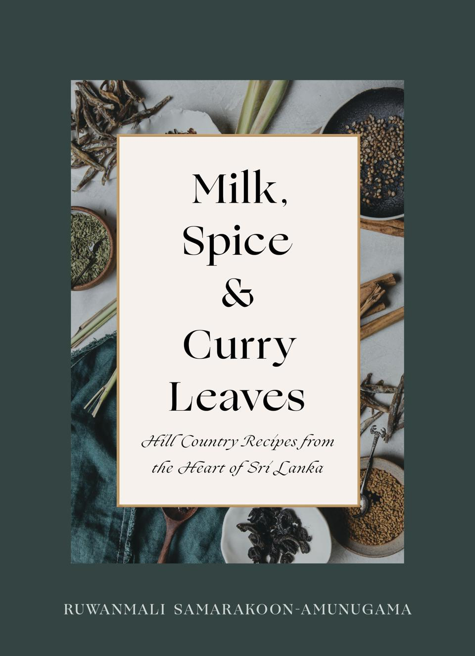 Milk, Spice and Curry Leaves: Hill Country Recipes from the Heart of Sri Lanka
