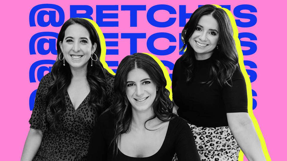 Betches Co-Founders Aleen Dreksler, Jordana Abraham, and Sami Sage appear in front of the Betches logo.