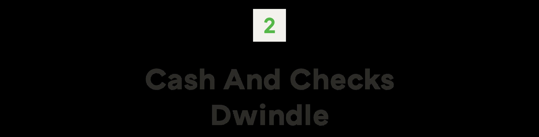 2. Cash and checks dwindle