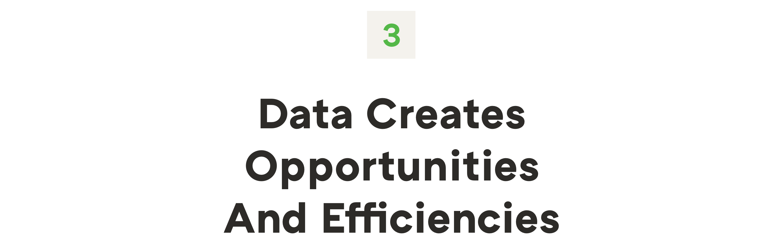 3. Data creates opportunities and efficiencies