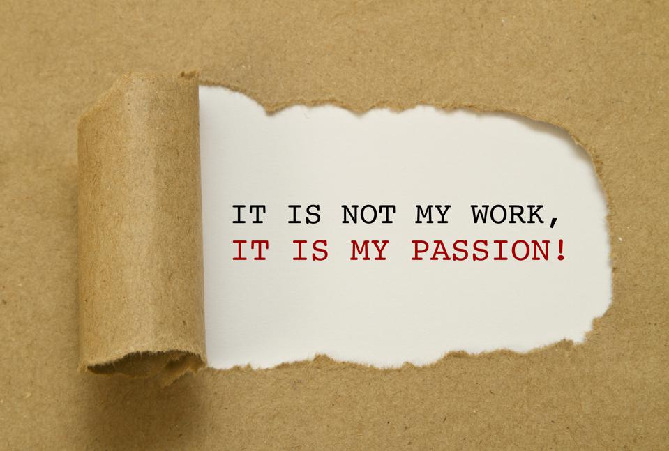It is not my work, it is my passion.